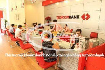 Thủ tục mở khoản doanh nghiệp tại ngân hàng techcombank